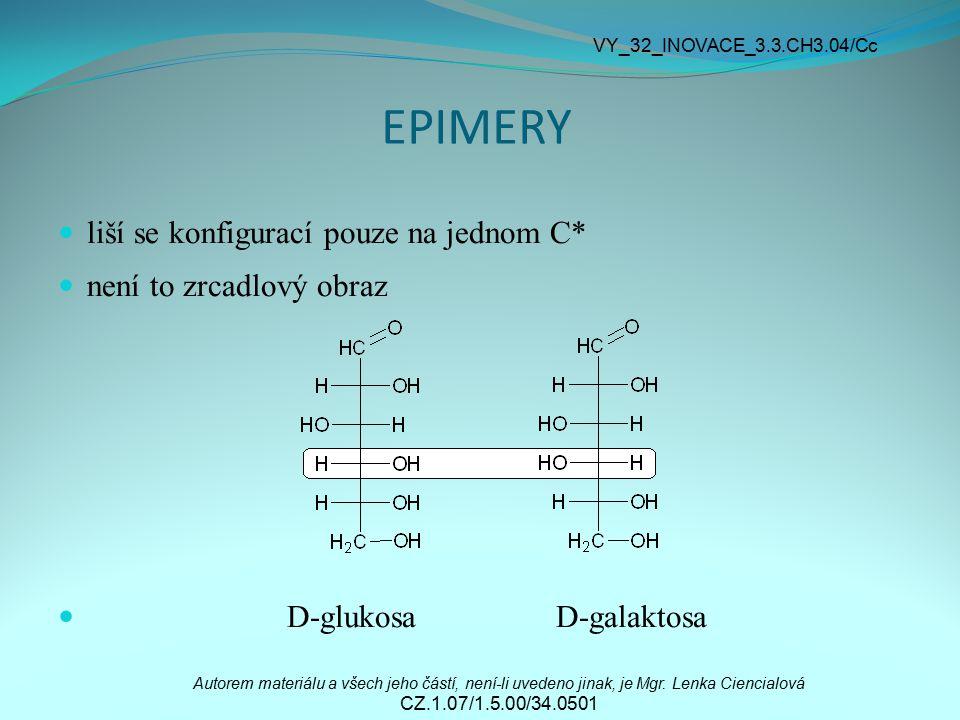 EPIMERY liší se konfigurací pouze na jednom C* není to zrcadlový obraz D-glukosa D-galaktosa Autorem materiálu a všech jeho částí, není-li uvedeno jin
