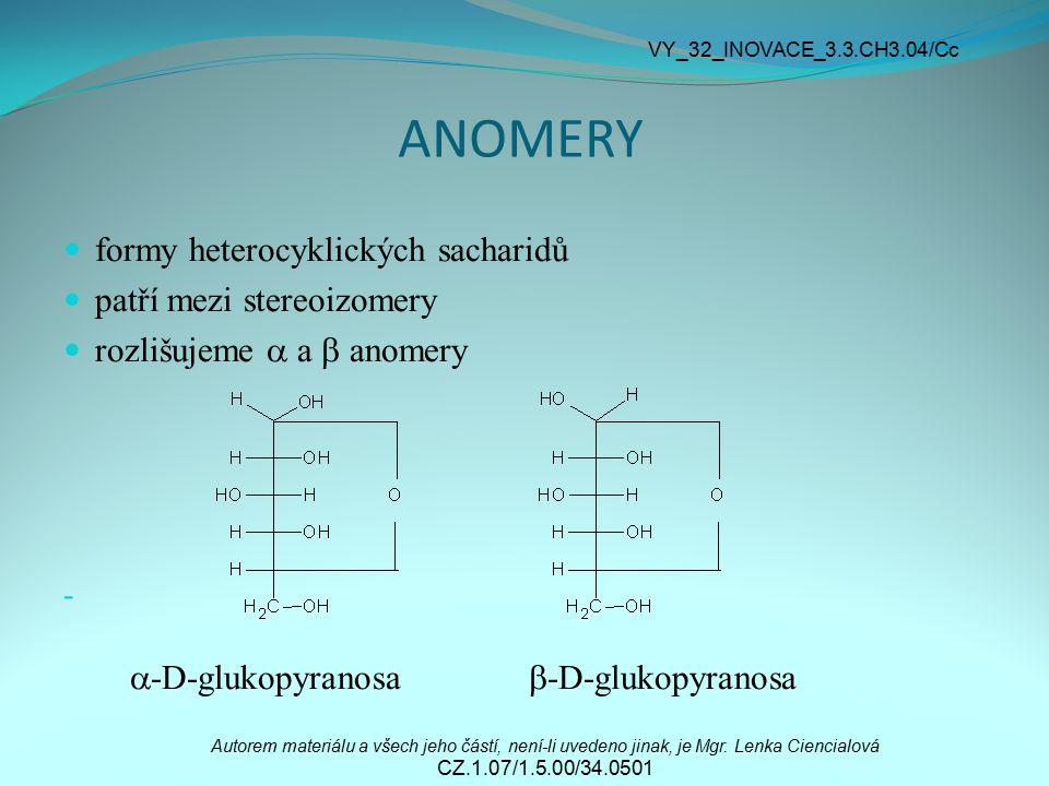 ANOMERY formy heterocyklických sacharidů patří mezi stereoizomery rozlišujeme  a  anomery -  -D-glukopyranosa  -D-glukopyranosa Autorem materiálu