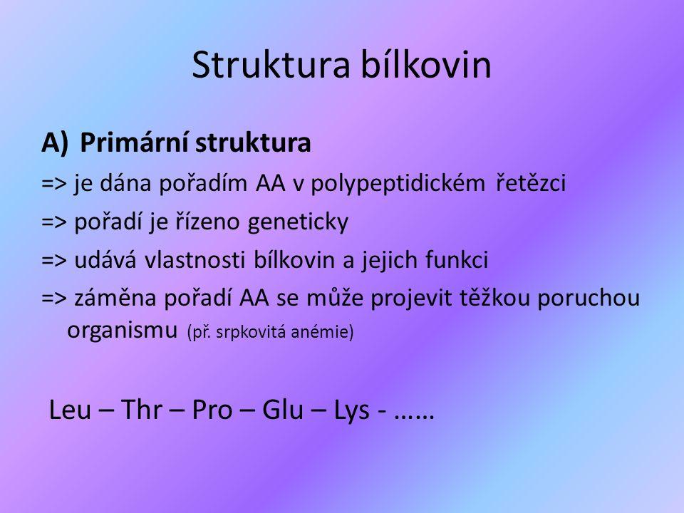 Struktura bílkovin A)Primární struktura => je dána pořadím AA v polypeptidickém řetězci => pořadí je řízeno geneticky => udává vlastnosti bílkovin a j