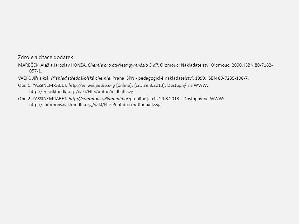 Zdroje a citace dodatek: MAREČEK, Aleš a Jaroslav HONZA. Chemie pro čtyřletá gymnázia 3.díl. Olomouc: Nakladatelství Olomouc, 2000. ISBN 80-7182- 057-