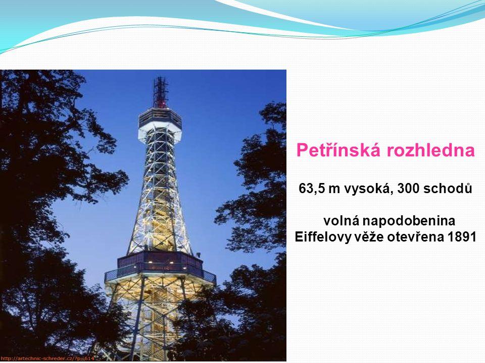 Petřínská rozhledna 63,5 m vysoká, 300 schodů volná napodobenina Eiffelovy věže otevřena 1891