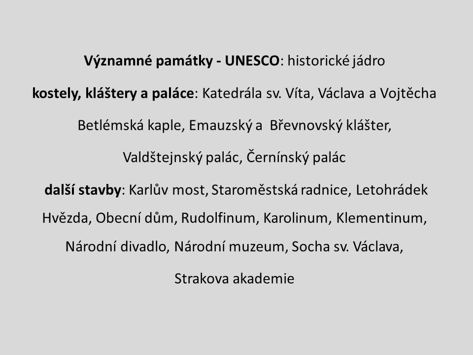 Významné památky - UNESCO: historické jádro kostely, kláštery a paláce: Katedrála sv. Víta, Václava a Vojtěcha Betlémská kaple, Emauzský a Břevnovský