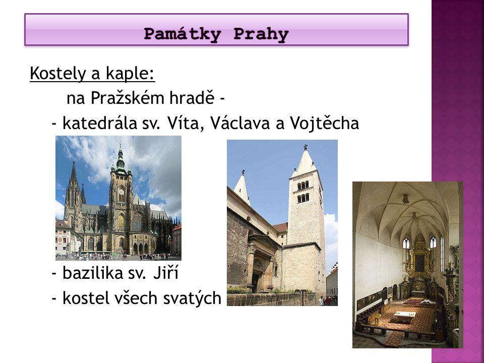 Kostely a kaple: na Pražském hradě - - katedrála sv. Víta, Václava a Vojtěcha - bazilika sv. Jiří - kostel všech svatých