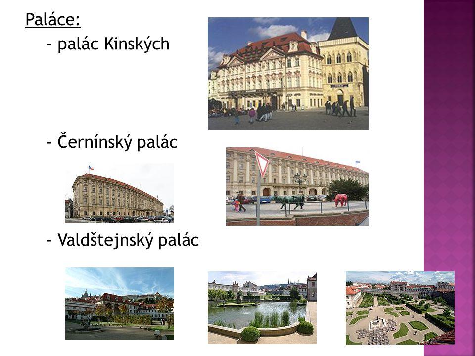Paláce: - palác Kinských - Černínský palác - Valdštejnský palác