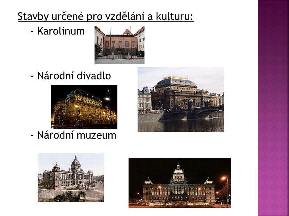 Stavby určené pro vzdělání a kulturu: - Karolinum - Národní divadlo - Národní muzeum