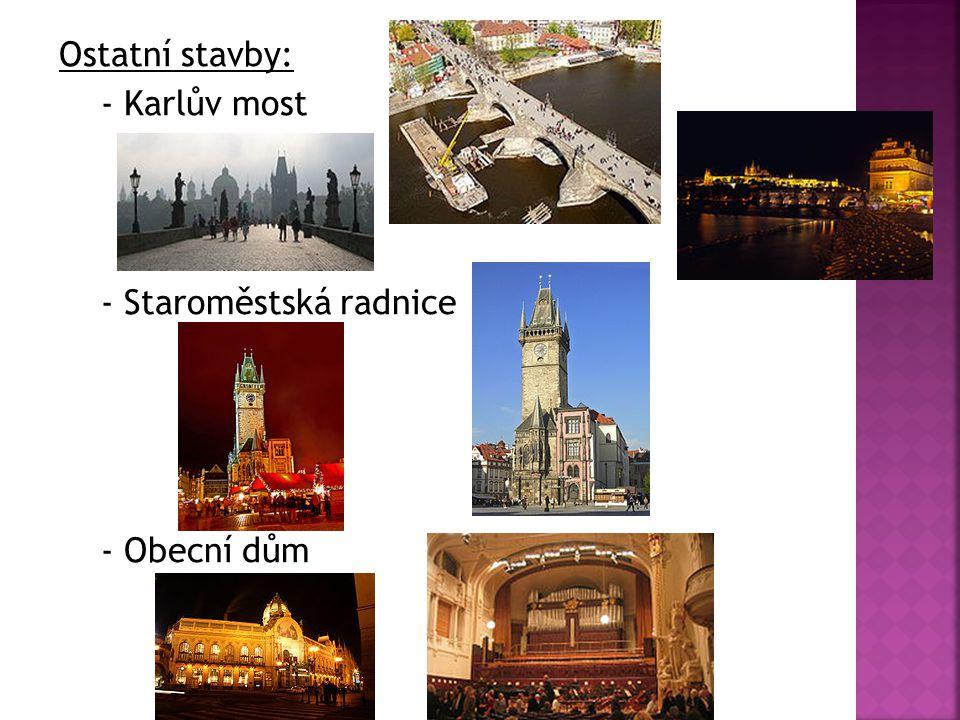Ostatní stavby: - Karlův most - Staroměstská radnice - Obecní dům