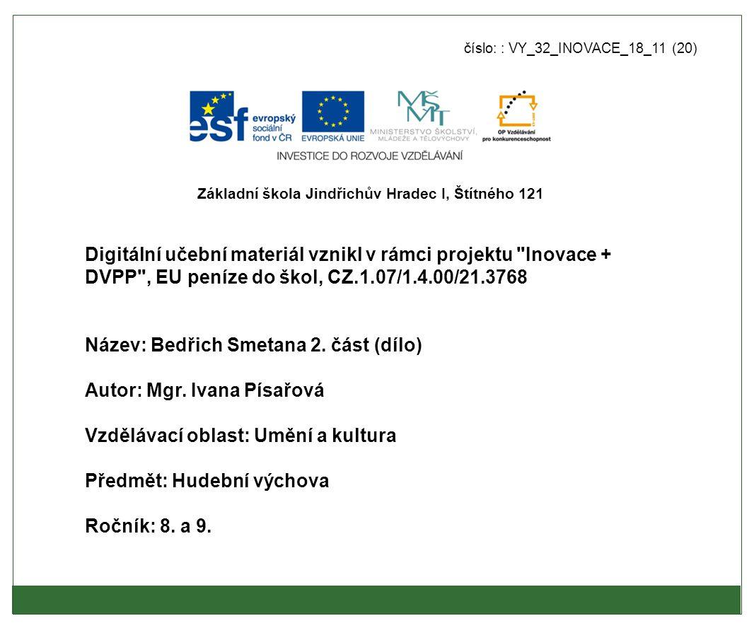 Metodický list - anotace: ●Výukový materiál obsahuje základní informace o díle hudebního skladatele Bedřicha Smetany včetně obrazového materiálu (výklad).