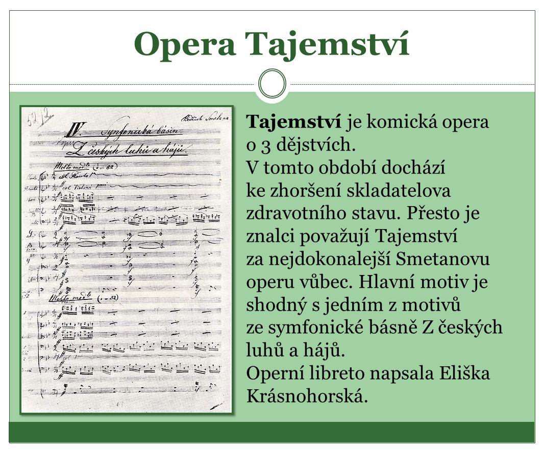 Opera Tajemství Tajemství je komická opera o 3 dějstvích. V tomto období dochází ke zhoršení skladatelova zdravotního stavu. Přesto je znalci považují