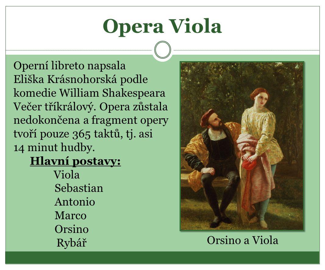 Opera Viola Operní libreto napsala Eliška Krásnohorská podle komedie William Shakespeara Večer tříkrálový. Opera zůstala nedokončena a fragment opery