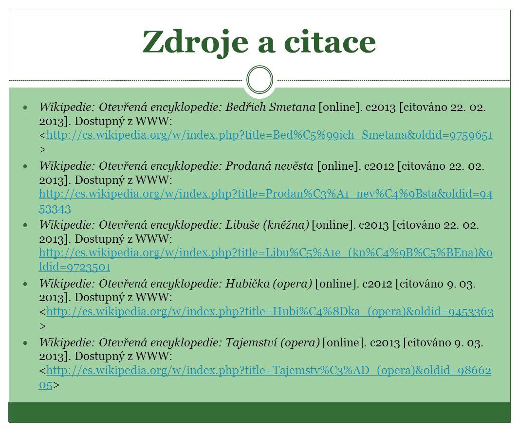 Zdroje a citace Wikipedie: Otevřená encyklopedie: Bedřich Smetana [online]. c2013 [citováno 22. 02. 2013]. Dostupný z WWW: http://cs.wikipedia.org/w/i