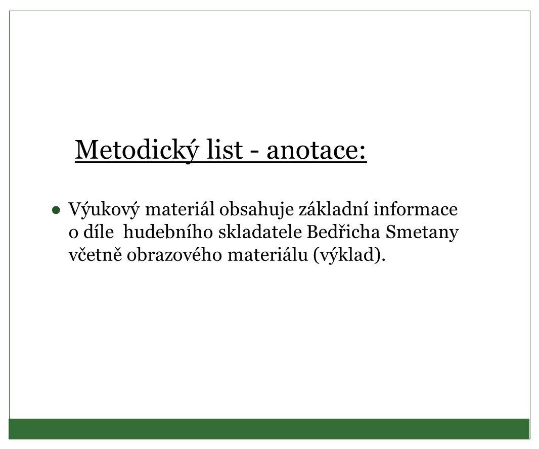 Metodický list - anotace: ●Výukový materiál obsahuje základní informace o díle hudebního skladatele Bedřicha Smetany včetně obrazového materiálu (výkl