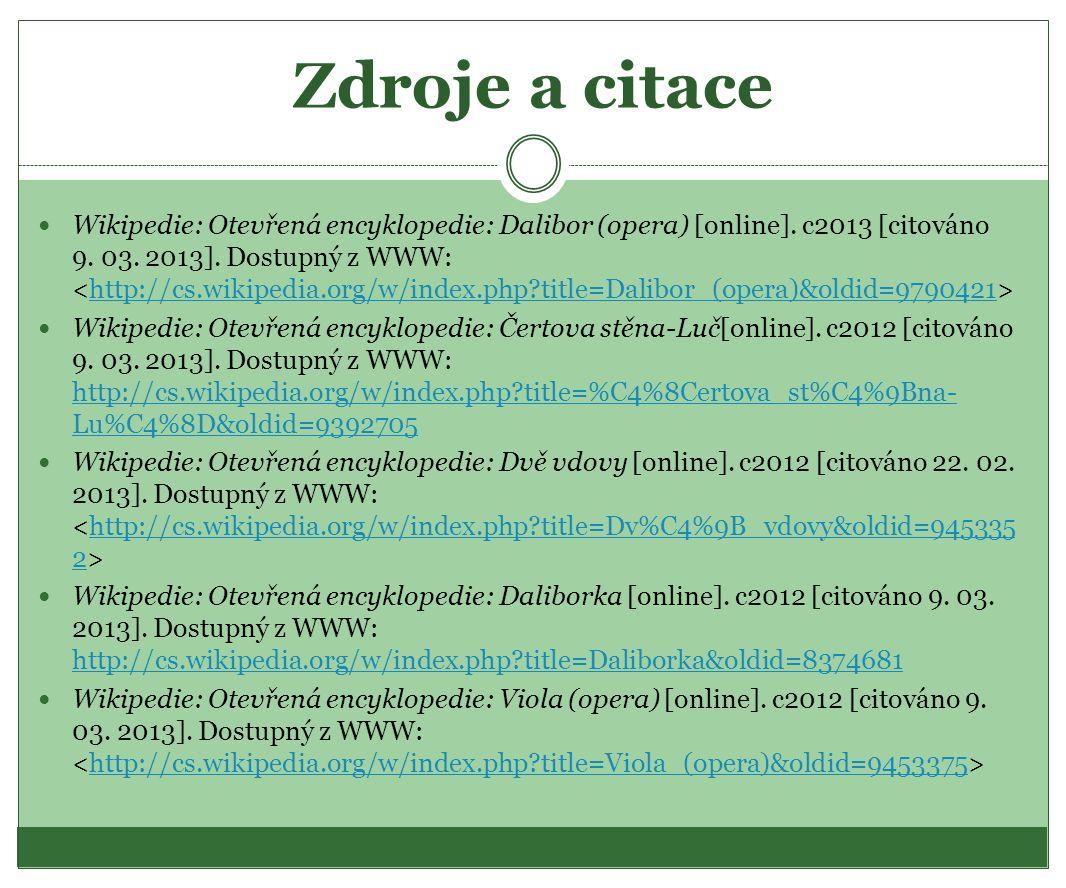 Zdroje a citace Wikipedie: Otevřená encyklopedie: Dalibor (opera) [online]. c2013 [citováno 9. 03. 2013]. Dostupný z WWW: http://cs.wikipedia.org/w/in