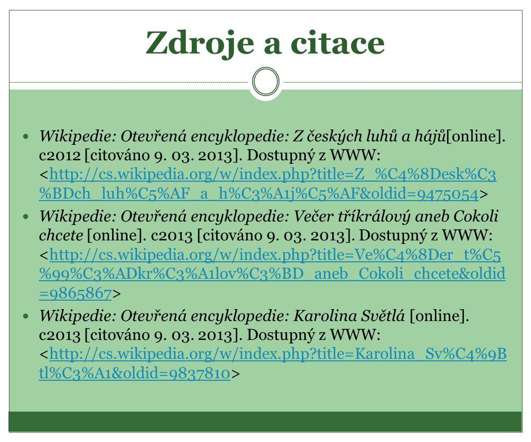 Zdroje a citace Wikipedie: Otevřená encyklopedie: Z českých luhů a hájů[online]. c2012 [citováno 9. 03. 2013]. Dostupný z WWW: http://cs.wikipedia.org