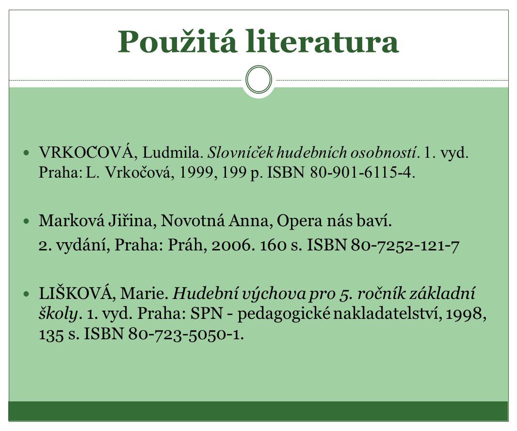 Použitá literatura VRKOC ̌ OVA, Ludmila. Slovnic ̌ ek hudebnich osobnosti. 1. vyd. Praha: L. Vrkoc ̌ ova, 1999, 199 p. ISBN 80-901-6115-4. Marková Jiř