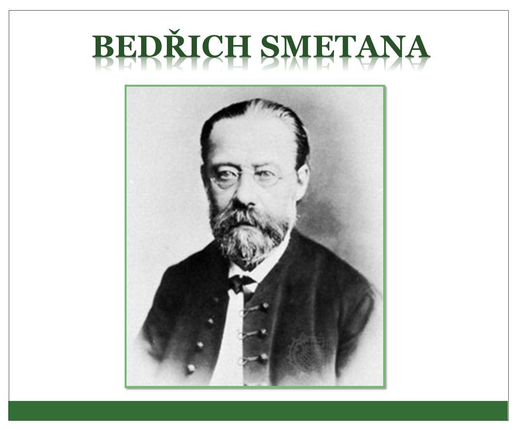 Bedřich Smetana - dílo ● Cyklus symfonických básní Má vlast Komorní dílo (smyčcový kvartet Z mého života, Z domoviny, …) Klavírní dílo: Polky (Bettina polka.
