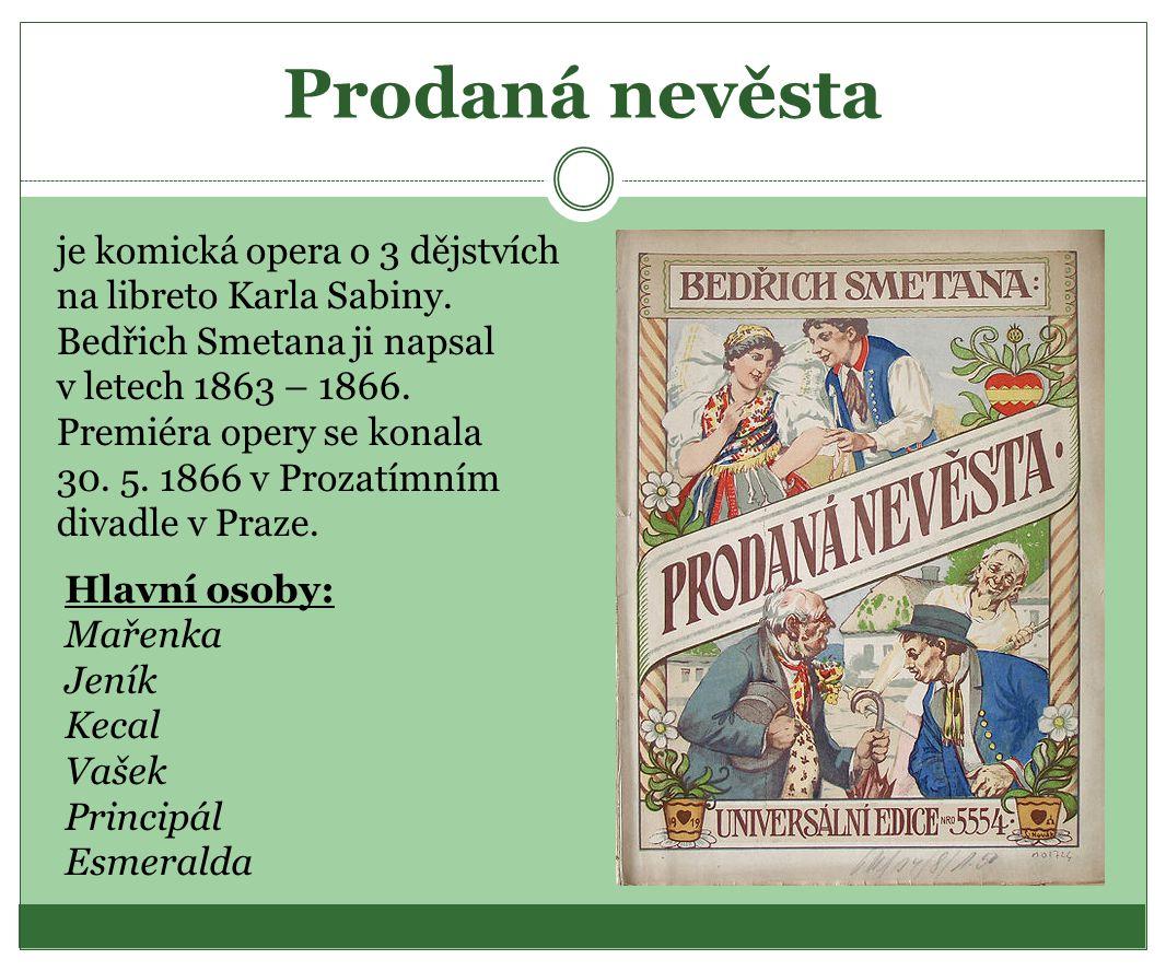 Prodaná nevěsta je komická opera o 3 dějstvích na libreto Karla Sabiny. Bedřich Smetana ji napsal v letech 1863 – 1866. Premiéra opery se konala 30. 5