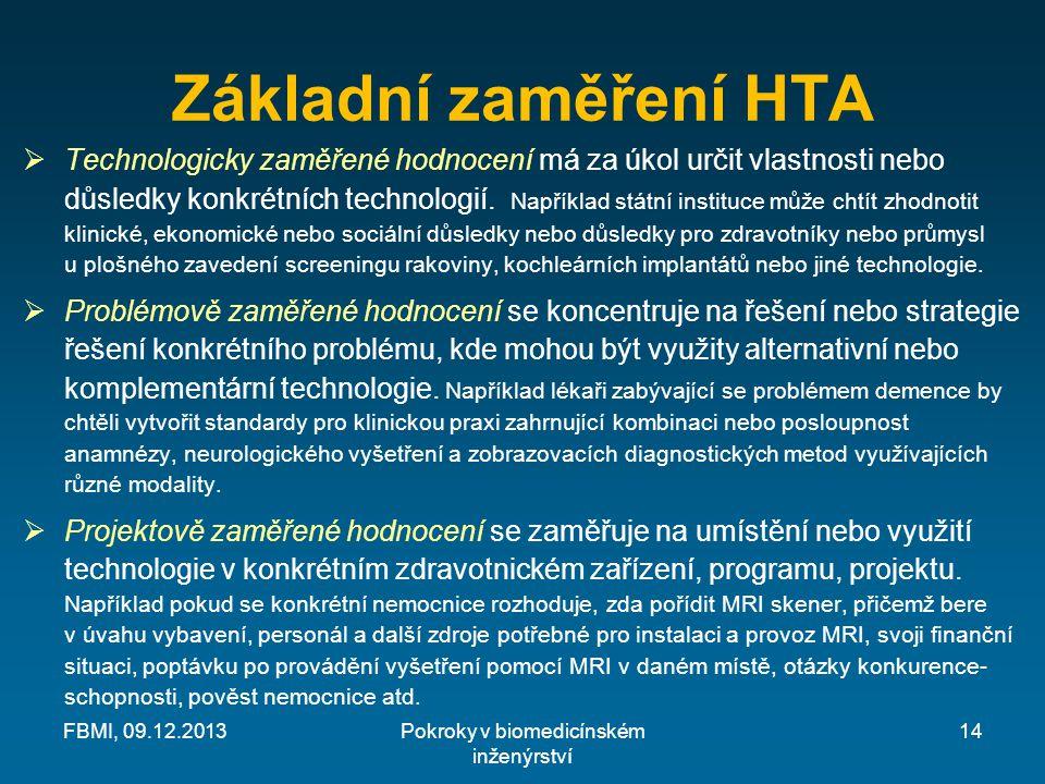 Základní zaměření HTA  Technologicky zaměřené hodnocení má za úkol určit vlastnosti nebo důsledky konkrétních technologií.