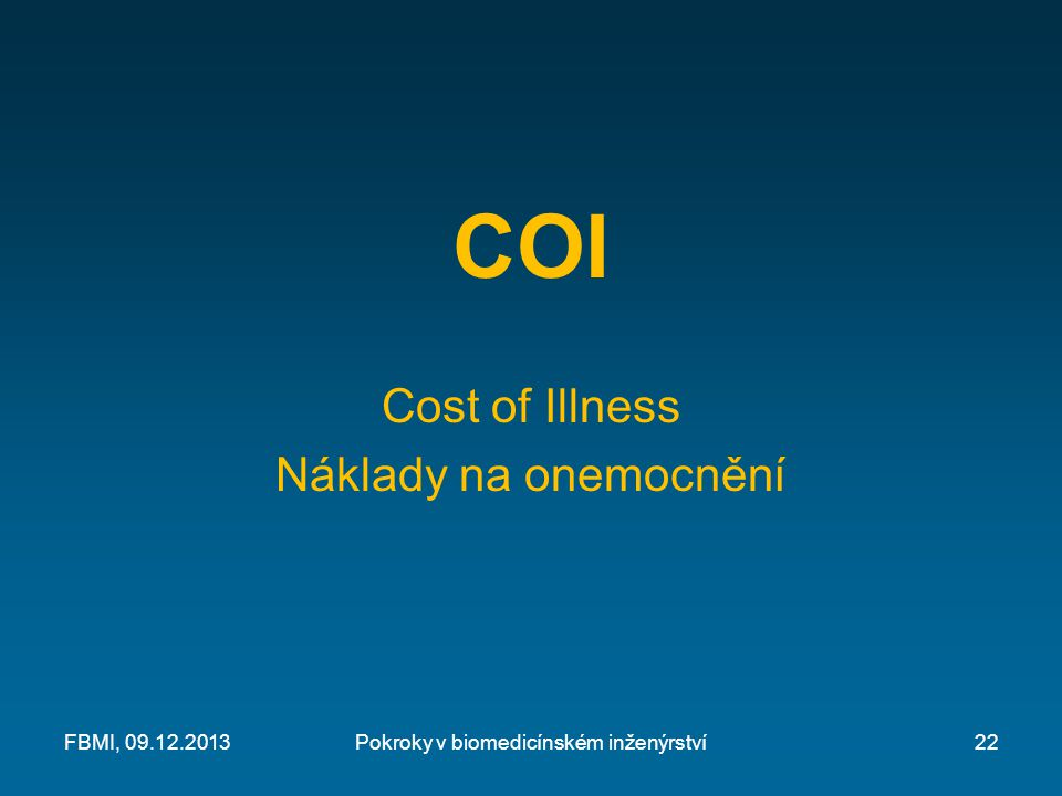 COI Cost of Illness Náklady na onemocnění Pokroky v biomedicínském inženýrstvíFBMI, 09.12.201322