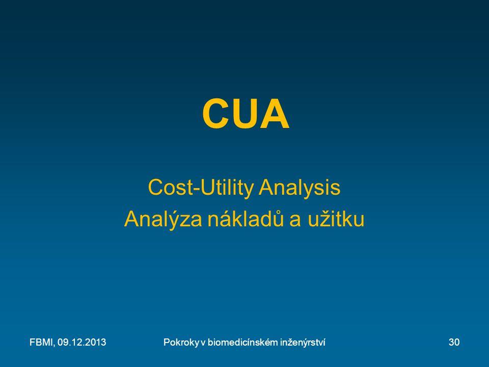 CUA Cost-Utility Analysis Analýza nákladů a užitku Pokroky v biomedicínském inženýrstvíFBMI, 09.12.201330
