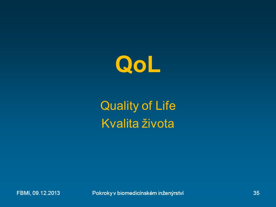 QoL Quality of Life Kvalita života Pokroky v biomedicínském inženýrstvíFBMI, 09.12.201335