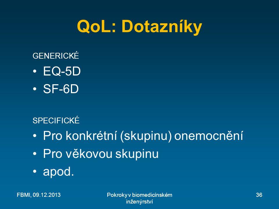 QoL: Dotazníky GENERICKÉ EQ-5D SF-6D SPECIFICKÉ Pro konkrétní (skupinu) onemocnění Pro věkovou skupinu apod.