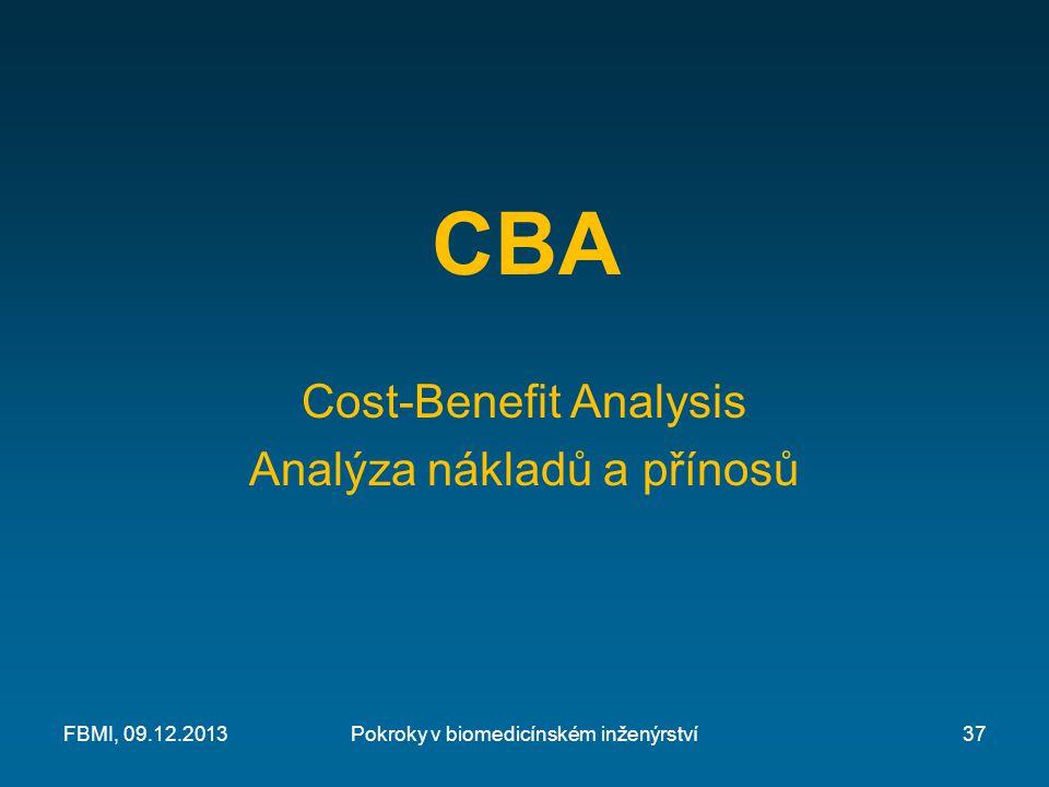 CBA Cost-Benefit Analysis Analýza nákladů a přínosů Pokroky v biomedicínském inženýrstvíFBMI, 09.12.201337