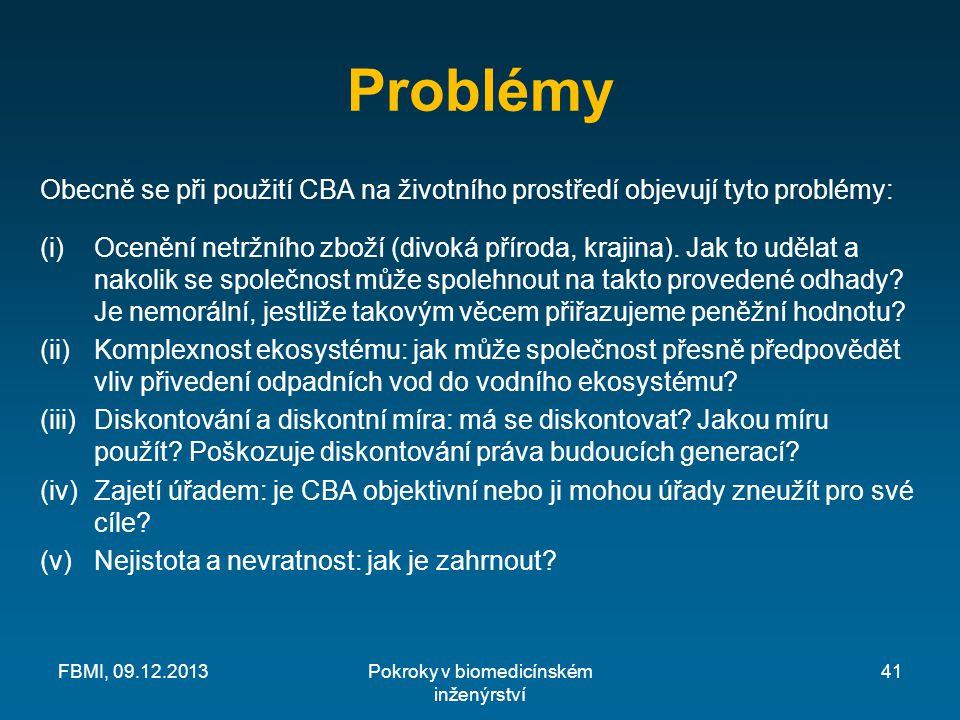 Problémy Obecně se při použití CBA na životního prostředí objevují tyto problémy: (i)Ocenění netržního zboží (divoká příroda, krajina).