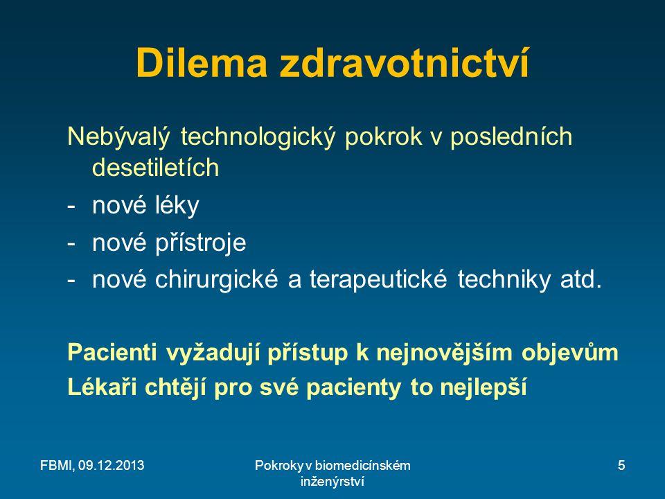 Dilema zdravotnictví Nebývalý technologický pokrok v posledních desetiletích -nové léky -nové přístroje -nové chirurgické a terapeutické techniky atd.