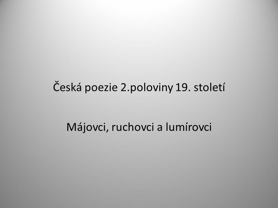 Česká poezie 2.poloviny 19. století Májovci, ruchovci a lumírovci