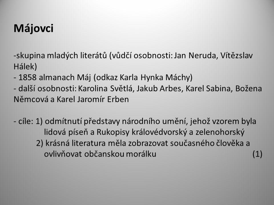 Májovci -skupina mladých literátů (vůdčí osobnosti: Jan Neruda, Vítězslav Hálek) - 1858 almanach Máj (odkaz Karla Hynka Máchy) - další osobnosti: Karo