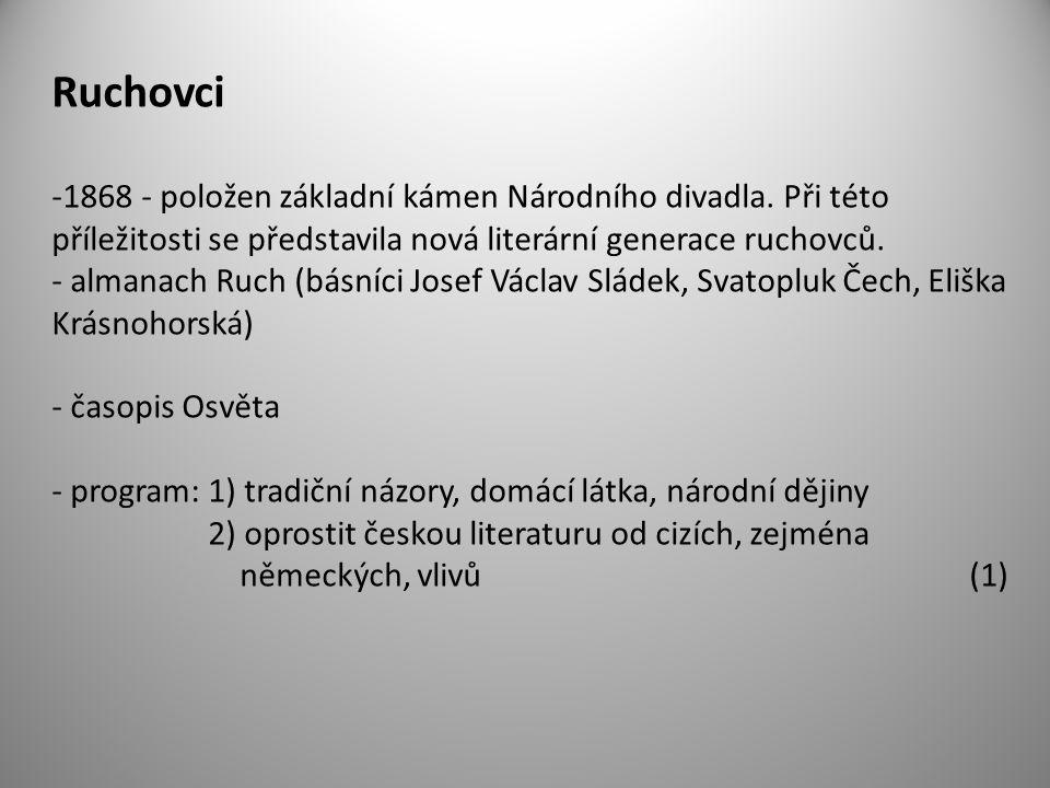 Ruchovci -1868 - položen základní kámen Národního divadla. Při této příležitosti se představila nová literární generace ruchovců. - almanach Ruch (bás