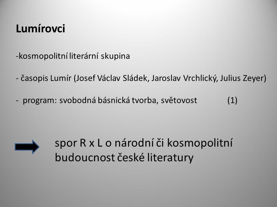 Lumírovci -kosmopolitní literární skupina - časopis Lumír (Josef Václav Sládek, Jaroslav Vrchlický, Julius Zeyer) - program: svobodná básnická tvorba,
