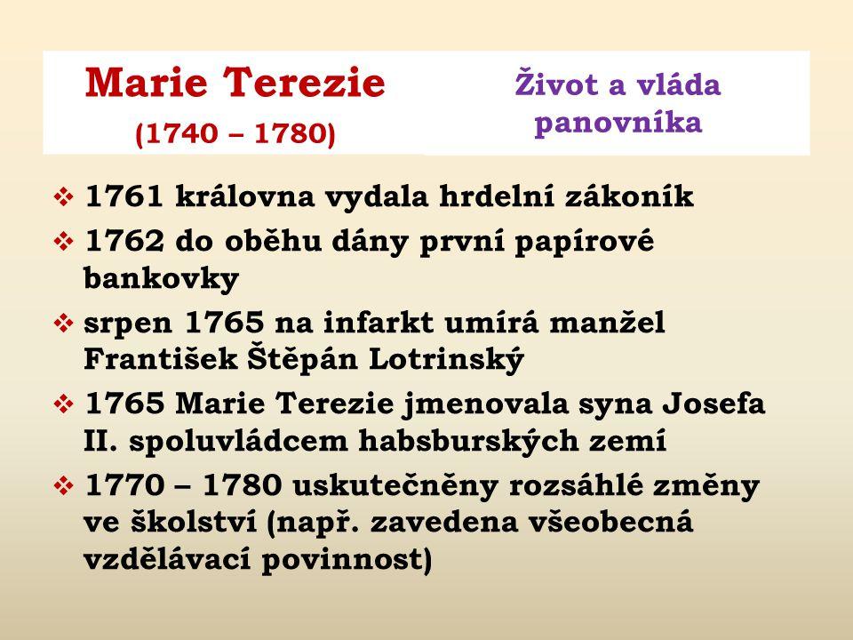 Marie Terezie Život a vláda panovníka (1740 – 1780)  1751 zavedla úřady tzv.