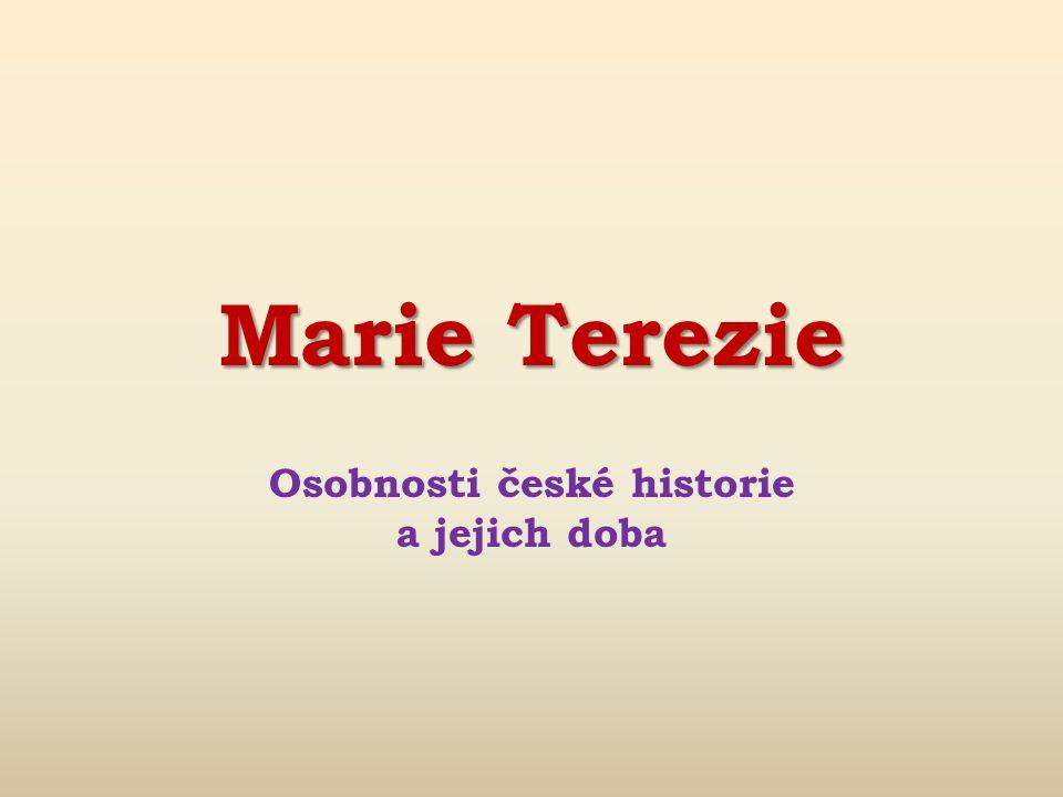 Marie Terezie Osobnosti české historie a jejich doba