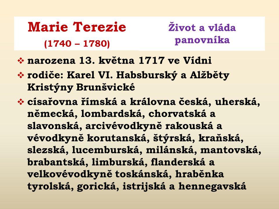 Marie Terezie Život a vláda panovníka (1740 – 1780)  narozena 13.