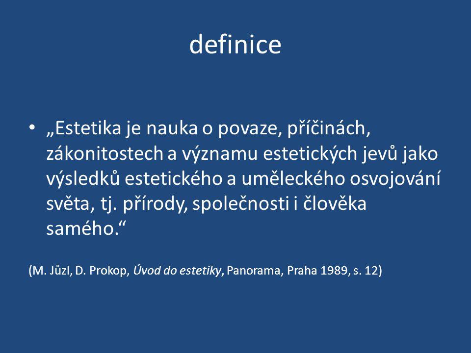 """definice """"Estetika je nauka o povaze, příčinách, zákonitostech a významu estetických jevů jako výsledků estetického a uměleckého osvojování světa, tj."""
