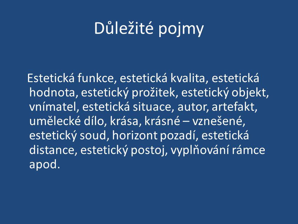 Důležité pojmy Estetická funkce, estetická kvalita, estetická hodnota, estetický prožitek, estetický objekt, vnímatel, estetická situace, autor, artef