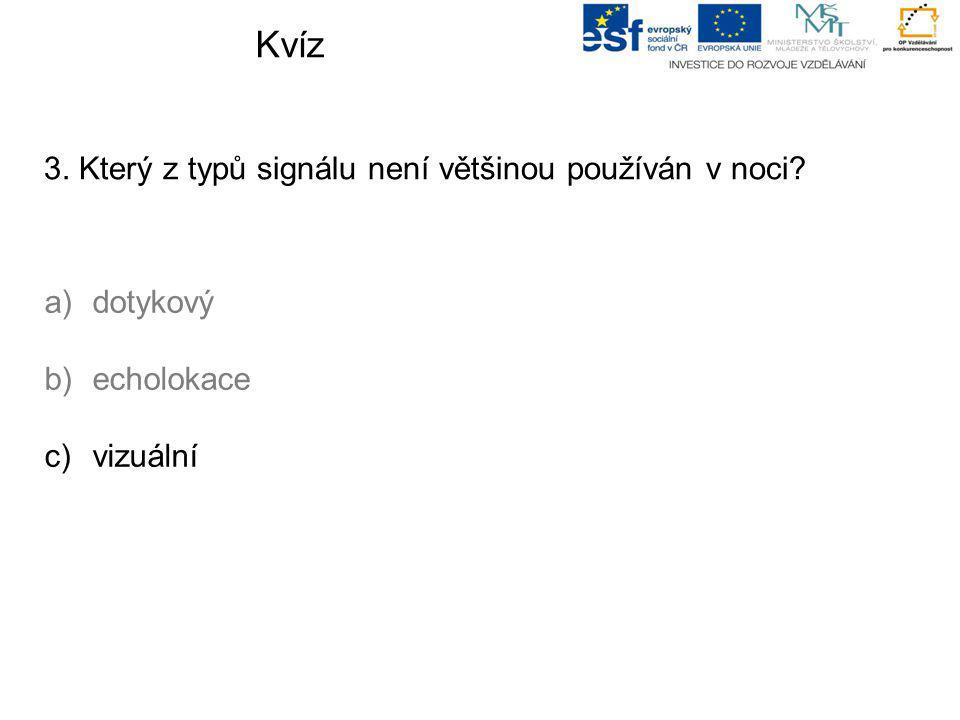 Kvíz 3. Který z typů signálu není většinou používán v noci? a)dotykový b)echolokace c)vizuální