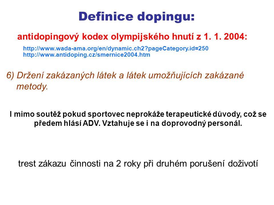 Definice dopingu: 7) Nelegální nakládání s jakoukoli zakázanou látkou nebo látkou umožňující zakázané metody.