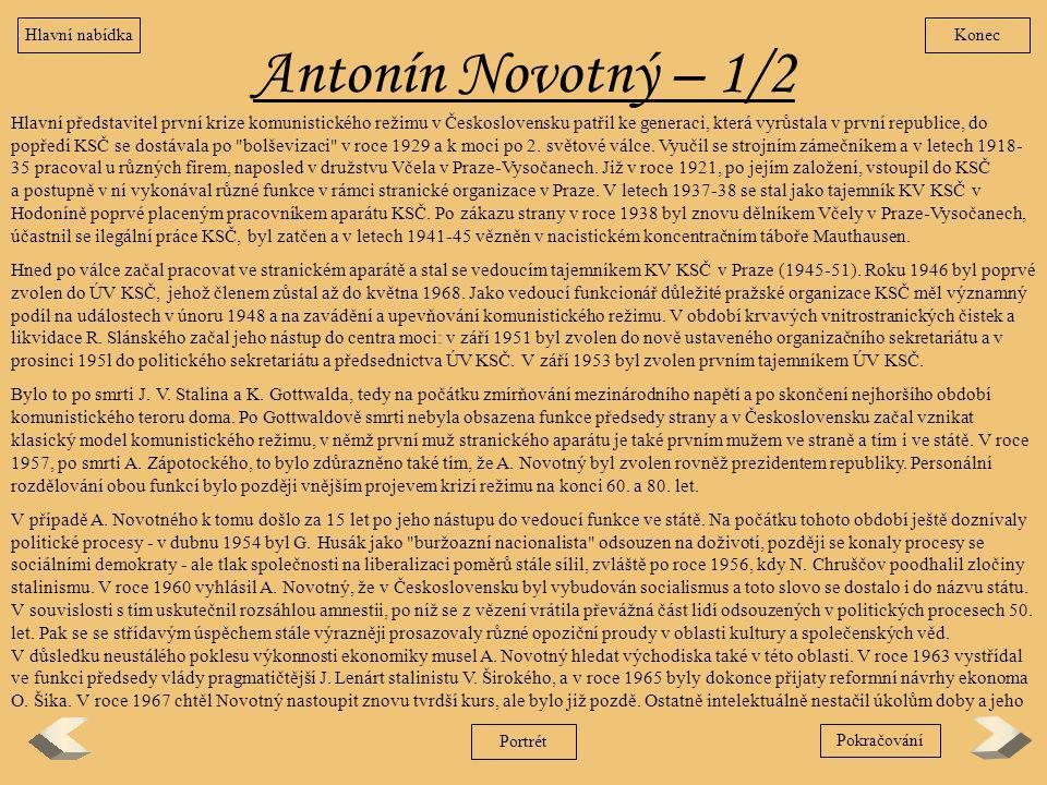 Antonín Novotný – 1/2 Hlavní představitel první krize komunistického režimu v Československu patřil ke generaci, která vyrůstala v první republice, do