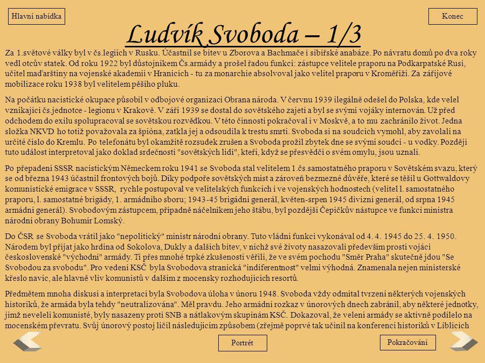 Ludvík Svoboda – 1/3 Za 1.světové války byl v čs.legiích v Rusku. Účastnil se bitev u Zborova a Bachmače i sibiřské anabáze. Po návratu domů po dva ro