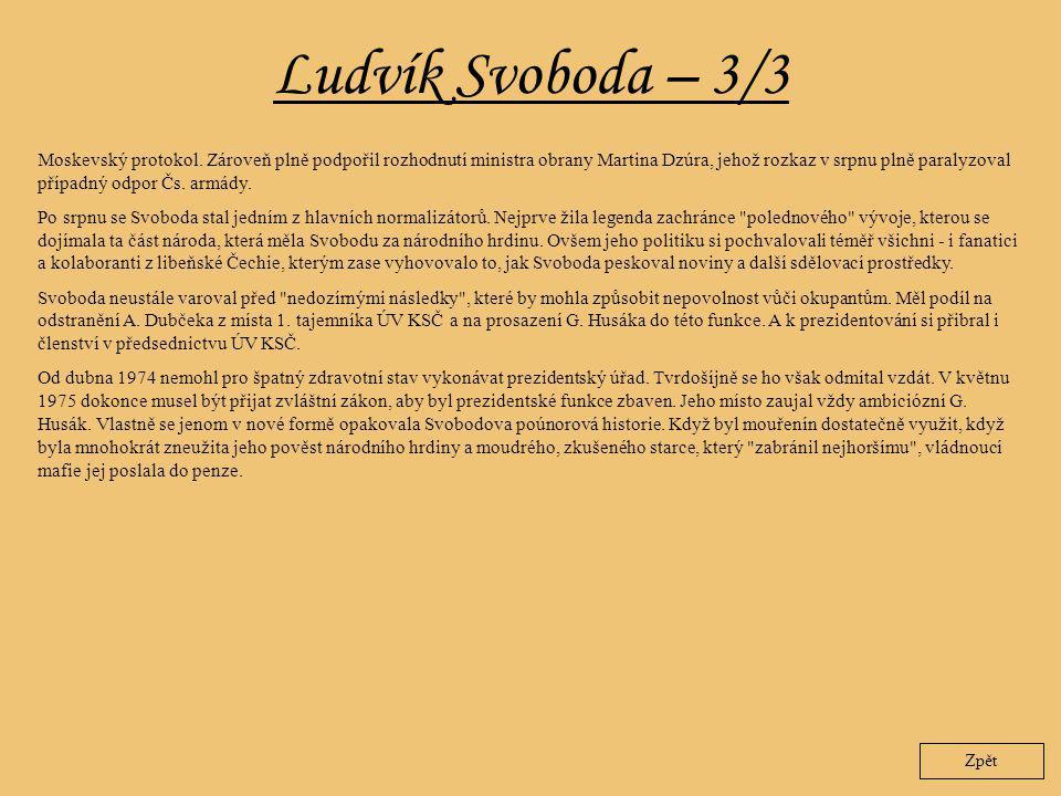 Ludvík Svoboda – 3/3 Zpět Moskevský protokol. Zároveň plně podpořil rozhodnutí ministra obrany Martina Dzúra, jehož rozkaz v srpnu plně paralyzoval př