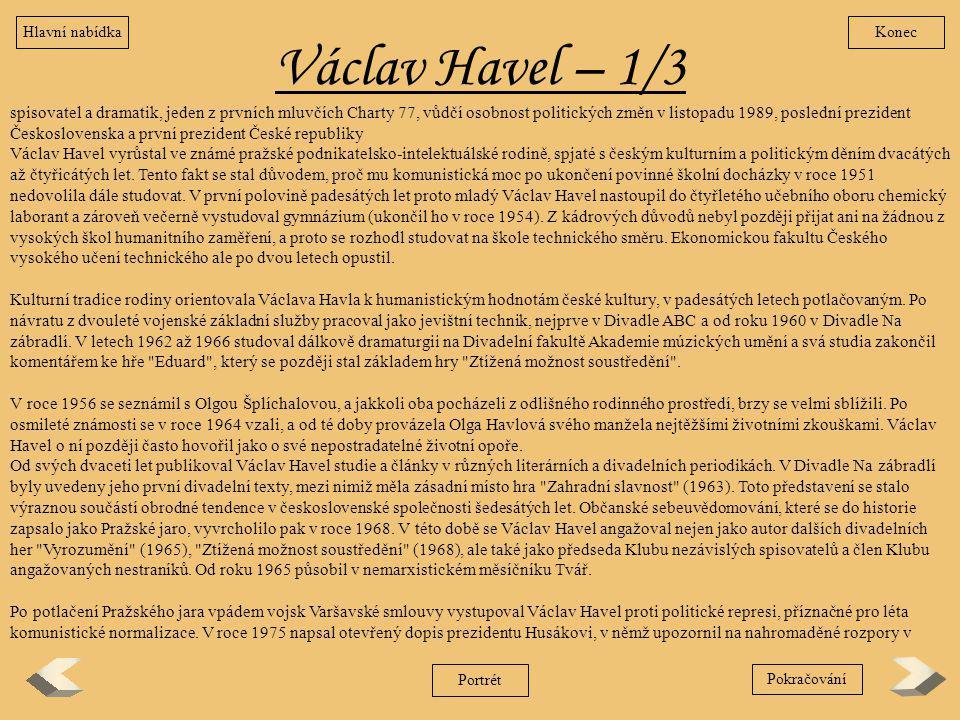 Václav Havel – 1/3 spisovatel a dramatik, jeden z prvních mluvčích Charty 77, vůdčí osobnost politických změn v listopadu 1989, poslední prezident Čes