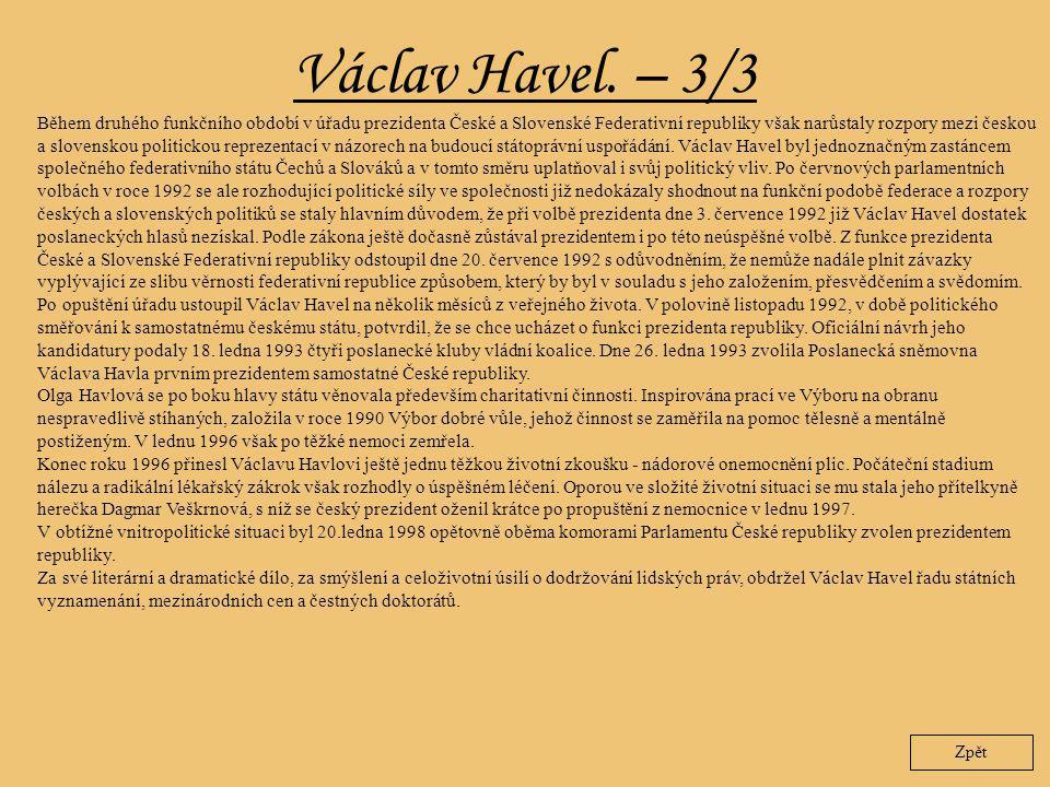 Václav Havel. – 3/3 Zpět Během druhého funkčního období v úřadu prezidenta České a Slovenské Federativní republiky však narůstaly rozpory mezi českou