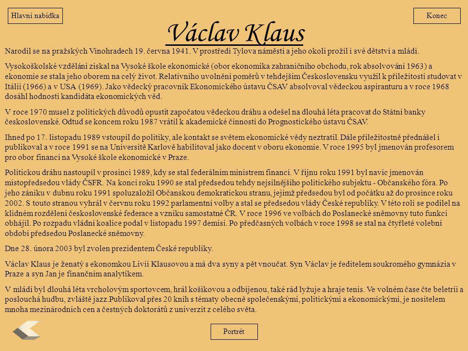 Václav Klaus Narodil se na pražských Vinohradech 19. června 1941. V prostředí Tylova náměstí a jeho okolí prožil i své dětství a mládí. Vysokoškolské