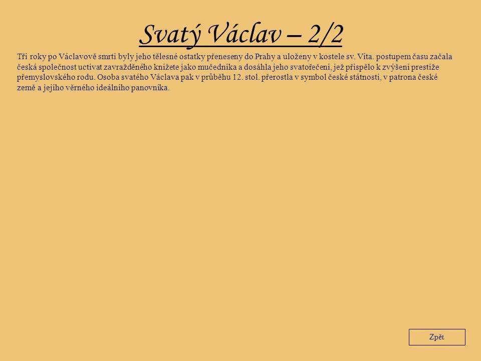 Svatý Václav – 2/2 Tři roky po Václavově smrti byly jeho tělesné ostatky přeneseny do Prahy a uloženy v kostele sv. Víta. postupem času začala česká s