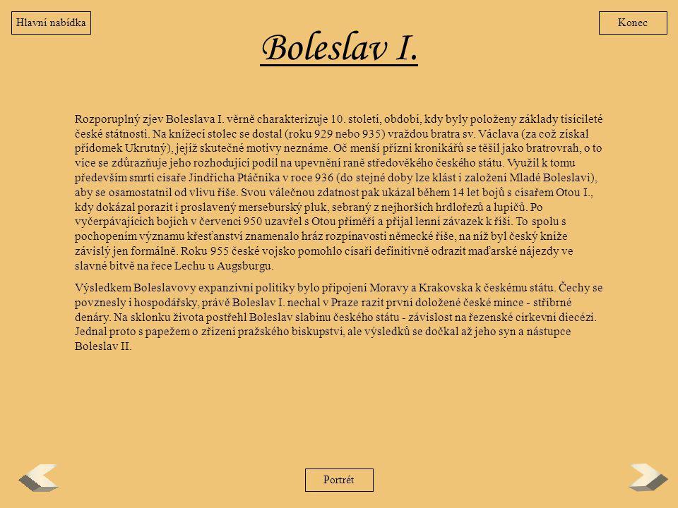 Boleslav I. Rozporuplný zjev Boleslava I. věrně charakterizuje 10. století, období, kdy byly položeny základy tisícileté české státnosti. Na knížecí s
