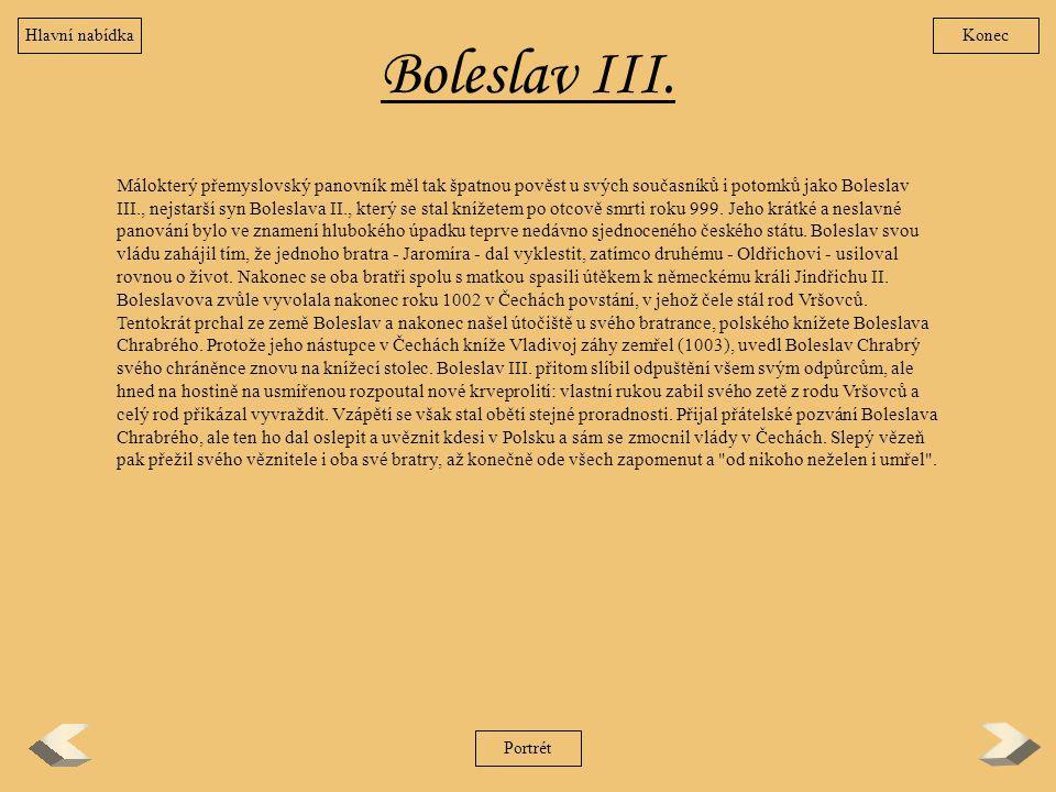 Boleslav III. Málokterý přemyslovský panovník měl tak špatnou pověst u svých současníků i potomků jako Boleslav III., nejstarší syn Boleslava II., kte