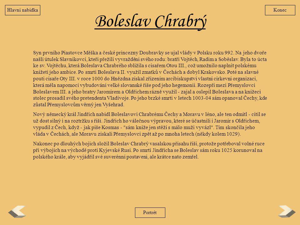 Boleslav Chrabrý Syn prvního Piastovce Měška a české princezny Doubravky se ujal vlády v Polsku roku 992. Na jeho dvoře našli útulek Slavníkovci, kteř