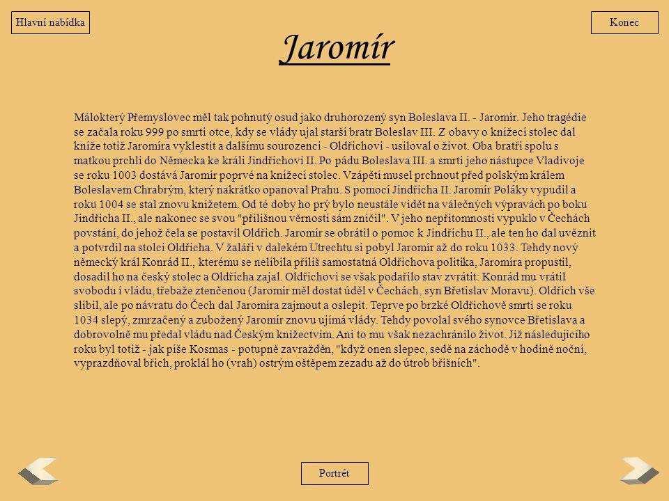 Jaromír Málokterý Přemyslovec měl tak pohnutý osud jako druhorozený syn Boleslava II. - Jaromír. Jeho tragédie se začala roku 999 po smrti otce, kdy s
